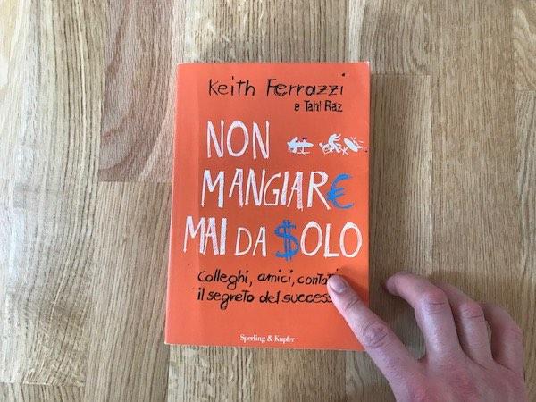 Non mangiare mai da solo Keith Ferrazzi libro ebook Alessandro Vianello Mental Coach Performance Coaching Business Life sport